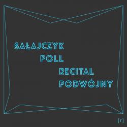 Sałajczyk / Poll : recital podwójny